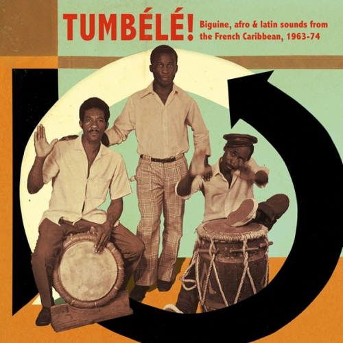 Tumbélé! Biguine, afro & latin sounds from the French Caribbean, 1963-74