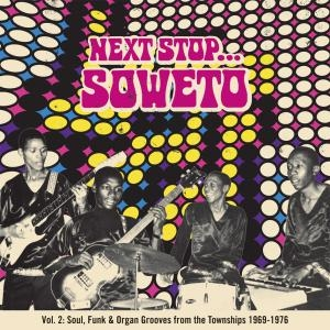 Next Stop ... Soweto Vol. 2: Soultown. R&B, Funk & Psych Sounds from the Townships 1969-1976 | Strut