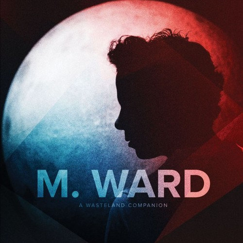 M. WARD - The Wasteland Companion - #ROTD