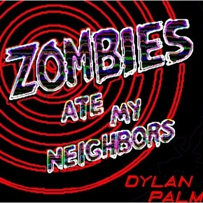 Zombies Ate My Neighbors - Dylan Palme