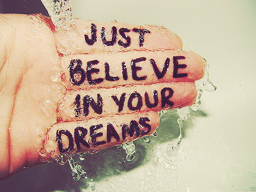 Just believe in your dreams