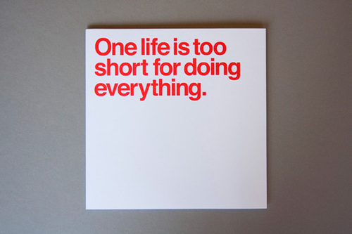 one life is too short for doing everything