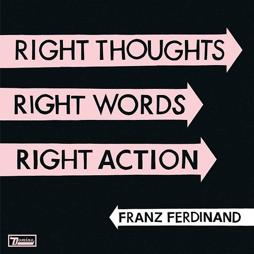 Franz Ferdinand - Right thoughts, right words, right actions - #ROTD