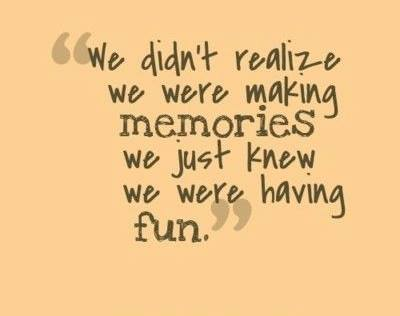 """We didn't realize we were making memories we just knew we were having fun"""
