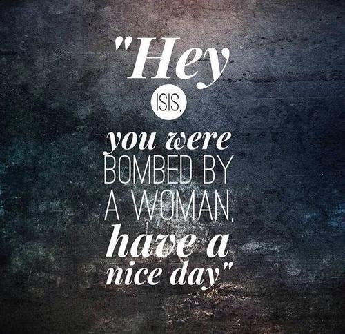 Hey isis, you were bombed by a woman