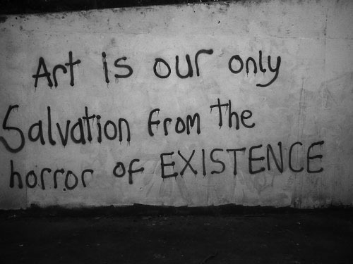Art is our only salvation...