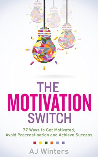 The Motivation Switch: 77 Ways to Get Motivated Ebook