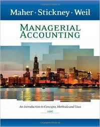 Managerial Accounting by Michael W. Maher and Clyde P. Stickney