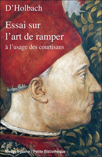 Paul Henri Thiry d'Holbach : Essai sur l'art de Ramper à l'usage des courtisans