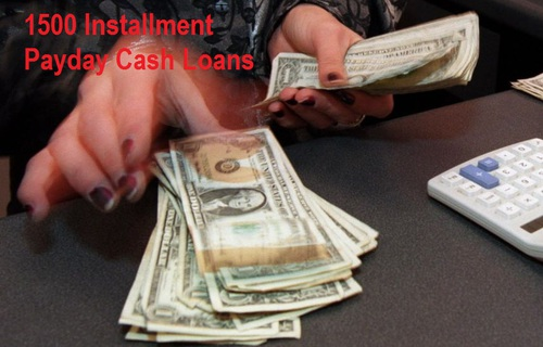 1500 Installment Payday Cash Loans to Resolve Unexpected Funds Crisis