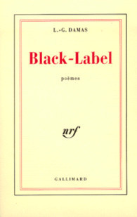 Léon Gontran Damas, extrait de BLACK-LABEL,(Gallimard, NRF 1956 )
