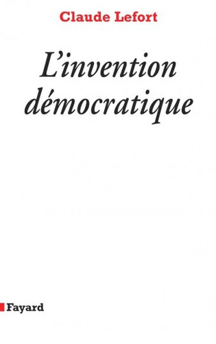 CLAUDE LEFORT - L'Invention démocratique